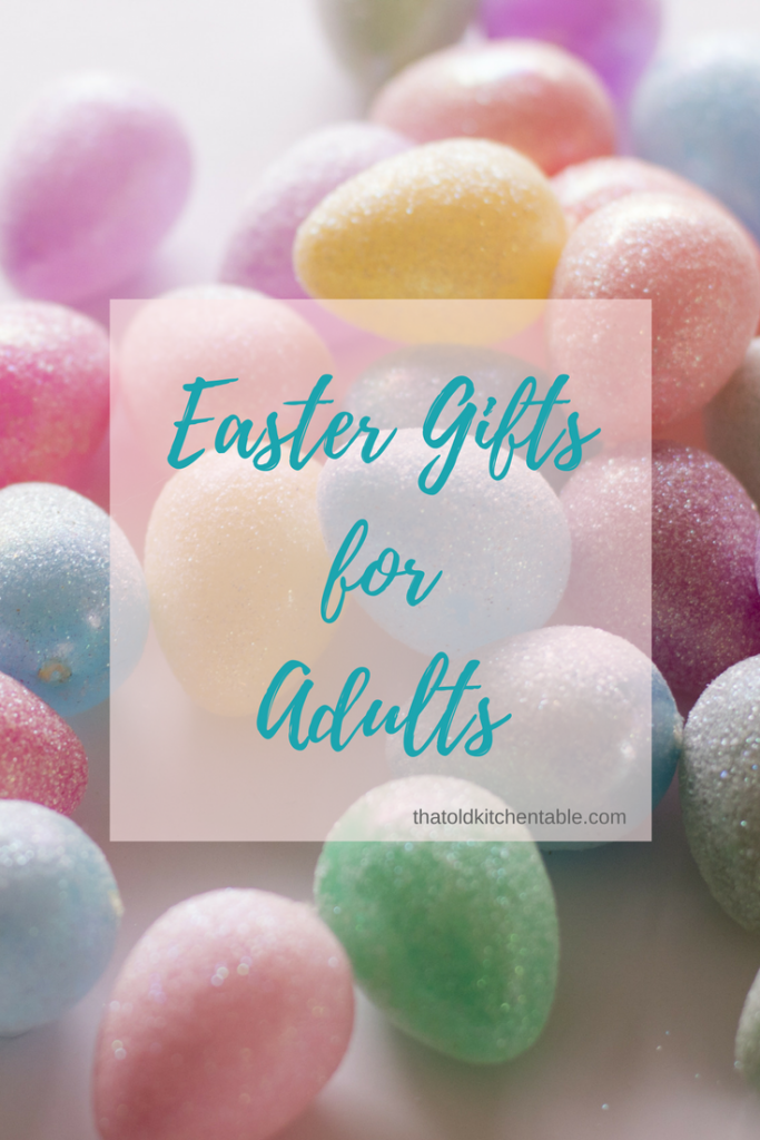 Easter Gifts For Adults That Old Kitchen Table