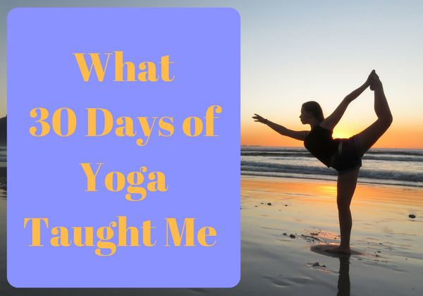 What 30 Days of Yoga Taught Me